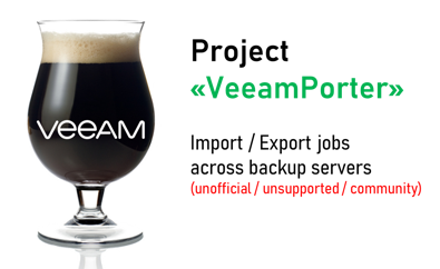 "Project ""VeeamPorter"" – Import/Export Jobs across servers"